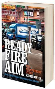 Ready Fire Aim The Mainfreight Story by Keith Davies